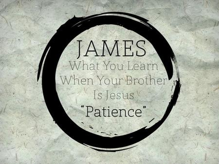 #JamesPCC WHEN SHOULD I BE PATIENT? #JamesPCC WHEN SHOULD I BE PATIENT? 1. When circumstances are uncontrollable.