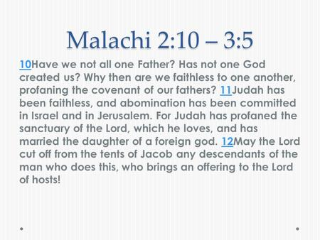 Malachi 2:10 – 3:5 1010Have we not all one Father? Has not one God created us? Why then are we faithless to one another, profaning the covenant of our.