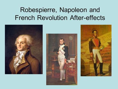 Robespierre, Napoleon and French Revolution After-effects.