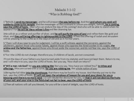 "1 Malachi 3:1-12 ""Who is Robbing God?"" 1""Behold, I send my messenger, and he will prepare the way before me. And the Lord whom you seek will suddenly come."