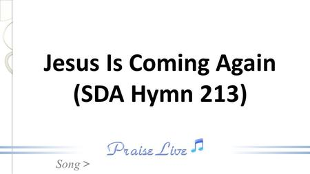 Song > Jesus Is Coming Again (SDA Hymn 213). Song > Lift up the trumpet, and loud let it ring: Jesus is coming again! Cheer up, ye pilgrims, be joyful.