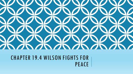 CHAPTER 19.4 WILSON FIGHTS FOR PEACE. WILSON'S 14 POINTS  Wilsons plan for peace  First five addressed the prevention of another war 1.No secret treaties.