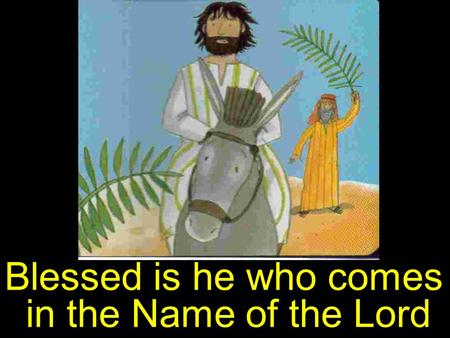 Blessed is he who comes in the Name of the Lord. The LORD passed in front of Moses, proclaiming, The LORD, the LORD, the compassionate and gracious God,