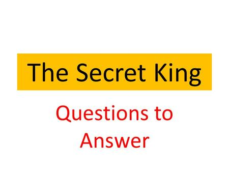 The Secret King Questions to Answer. Key by Content 1 Samuel 15 : 35– 16 : 13.