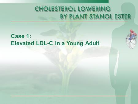 Case 1: Elevated LDL-C in a Young Adult. Page 2 of 10 *DALY; disability-adjusted life years Routine checkup:  Age:33 years  Sex: male  Status: Except.