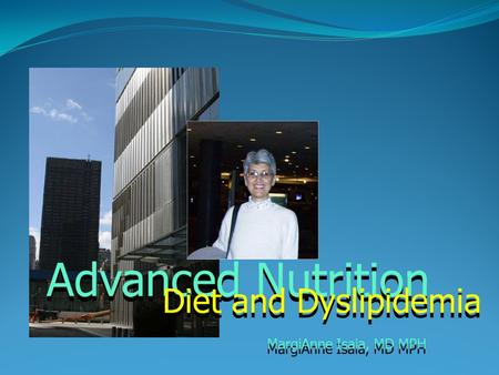 MargiAnne Isaia, MD MPH Advanced Nutrition Diet and Dyslipidemia.