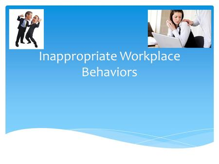 Inappropriate Workplace Behaviors.  Criminal Intent, customer or client, worker-on-worker, personal relationship  Act or threat of physical violence,