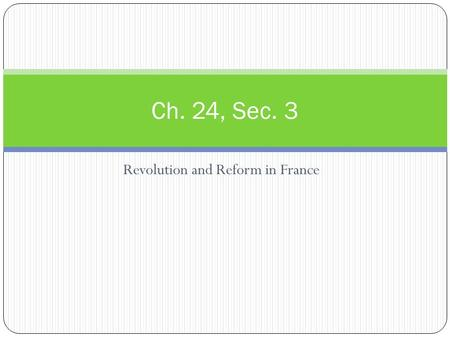Revolution and Reform in France Ch. 24, Sec. 3. Discontent and Revolution France was experiencing own troubles Congress of Vienna restored Louis XVIII.
