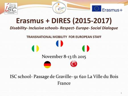 Erasmus + DIRES (2015-2017) Disability- Inclusive schools- Respect- Europe- Social Dialogue TRANSNATIONAL MOBILITY FOR EUROPEAN STAFF November 8-13 th.