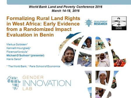 Formalizing Rural Land Rights in West Africa: Early Evidence from a Randomized Impact Evaluation in Benin Markus Goldstein* Kenneth Houngbedji + Florence.