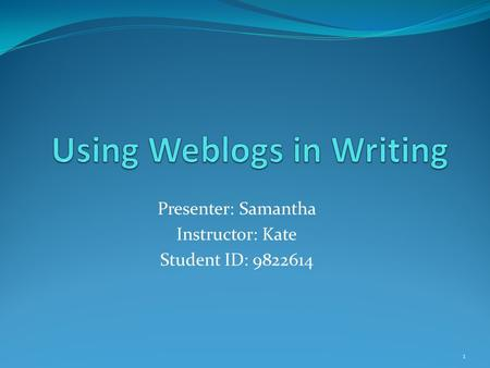 Presenter: Samantha Instructor: Kate Student ID: 9822614 1.