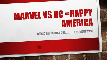 MARVEL VS DC =HAPPY AMERICA COMIC NERDS ROLL OUT…………….THE MONEY $$$