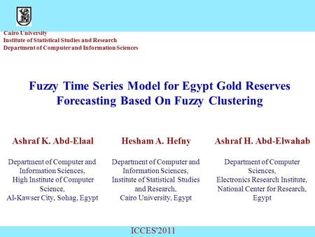Cairo University Institute of Statistical Studies and Research Department of Computer and Information Sciences Fuzzy Time Series Model for Egypt Gold Reserves.