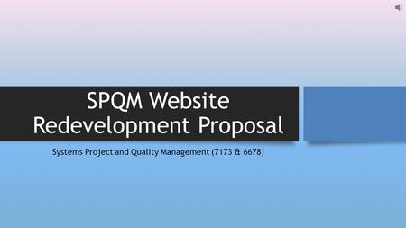 SPQM Website Redevelopment Proposal Systems Project and Quality Management (7173 & 6678)