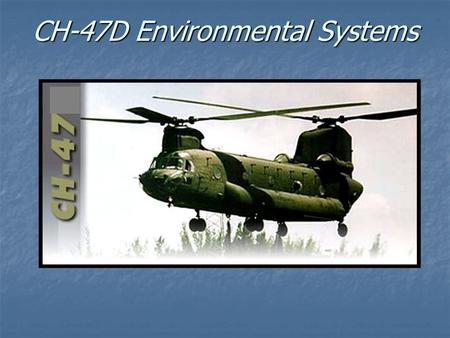 CH-47D Environmental Systems. Hot Environment Cold Environment.