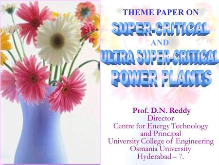 Prof. D.N. Reddy Director Centre for Energy Technology and Principal University College of Engineering Osmania University Hyderabad – 7. THEME PAPER ON.