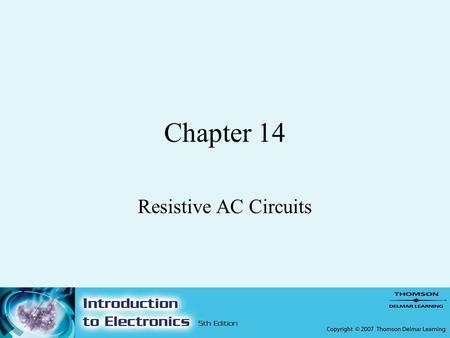 Chapter 14 Resistive AC Circuits. 2 Objectives –After completing this chapter, the student should be able to: Describe the phase relationship between.