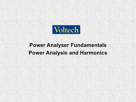 Power Analyser Fundamentals Power Analysis and Harmonics.