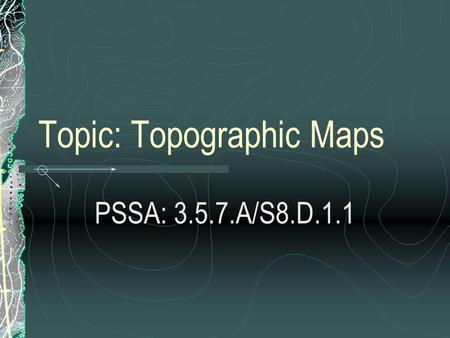 Topic: Topographic Maps PSSA: 3.5.7.A/S8.D.1.1. Objective: TLW explain how contour lines show elevation on a map. TLW explain how relief of an area determines.