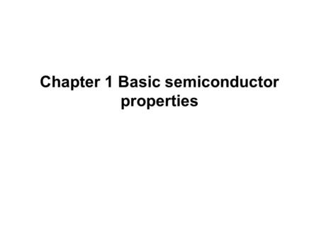 Chapter 1 Basic semiconductor properties. What is a Semiconductor? Low resistivity : 10  6  10  4  cm => conductor High resistivity : 10 10  10 18.