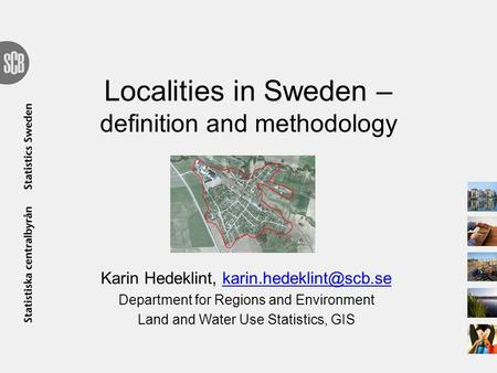 Localities in Sweden – definition and methodology Karin Hedeklint, Department for Regions and Environment.