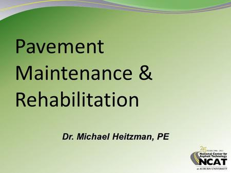 Pavement Maintenance & Rehabilitation Dr. Michael Heitzman, PE.