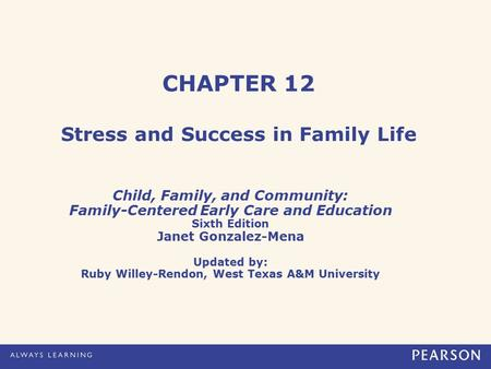 CHAPTER 12 Stress and Success in Family Life Child, Family, and Community: Family-Centered Early Care and Education Sixth Edition Janet Gonzalez-Mena Updated.
