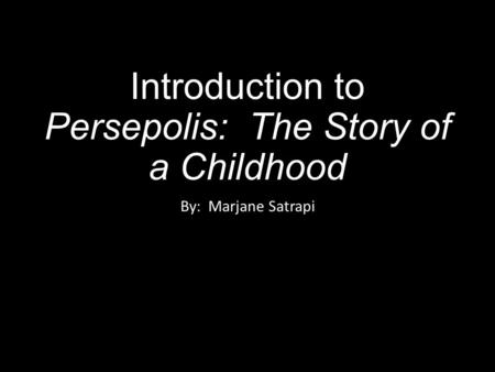 persepolis the story of a childhood Persepolis: the story of a childhood marjane satrapi chose to write persepolis as a graphic novel this genre choice proved to be effective because it relayed an unfamilliar eastern history to a western audience in a simplified style.