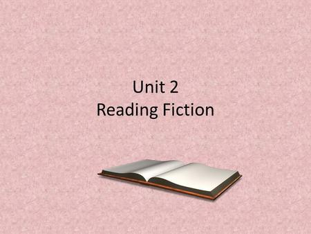 Unit 2 Reading Fiction. Lesson 1: Literary Elements *See handout on literary elements (pictures)