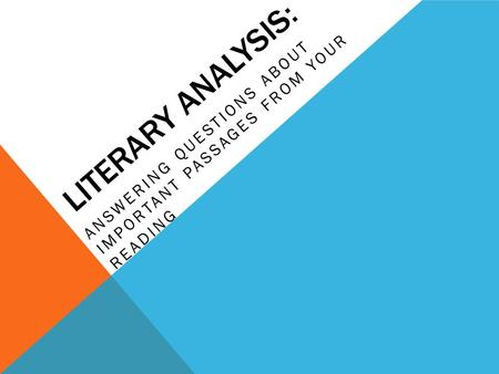 LITERARY ANALYSIS: ANSWERING QUESTIONS ABOUT IMPORTANT PASSAGES FROM YOUR READING.