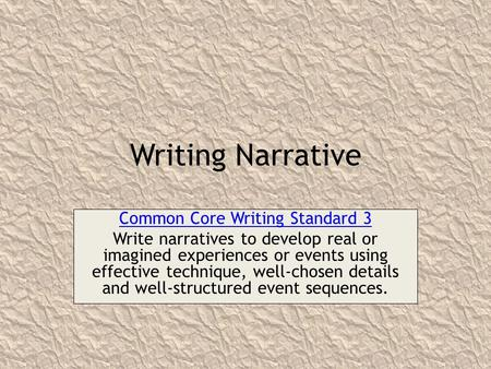 Writing Narrative Common Core Writing Standard 3 Write narratives to develop real or imagined experiences or events using effective technique, well-chosen.
