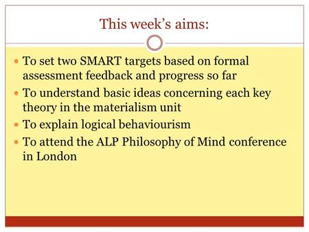 This week's aims: To set two SMART targets based on formal assessment feedback and progress so far To understand basic ideas concerning each key theory.