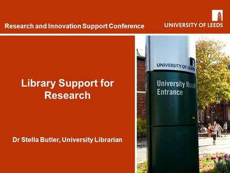 Research and Innovation Support Conference Library Support for Research Dr Stella Butler, University Librarian.