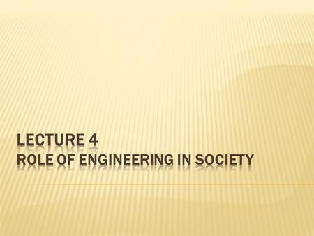  Engineering in the modern society  Professional profile of a modern engineer  Engineer as a key personality in the technological and social progress.