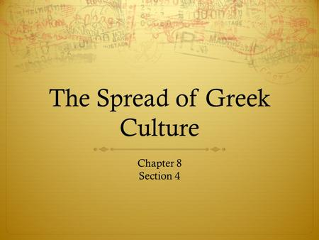 The Spread of Greek Culture Chapter 8 Section 4. Greek Culture Spreads  Philosophers, poets, scientists, and writers moved to the new Greek cities in.