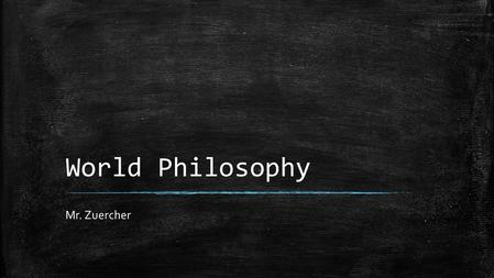 World Philosophy Mr. Zuercher. What is philosophy? ▪ Philosophy is critical and creative thinking about fundamental questions. – What is a person – What.