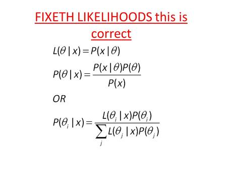 FIXETH LIKELIHOODS this is correct. Bayesian methods I: theory.