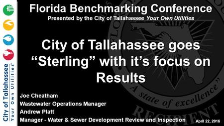 "City of Tallahassee goes ""Sterling"" with it's focus on Results Florida Benchmarking Conference Presented by the City of Tallahassee Your Own Utilities."