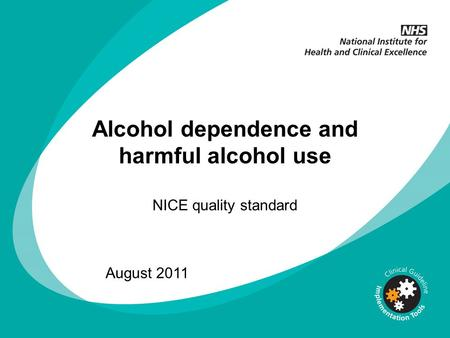 Alcohol dependence and harmful alcohol use NICE quality standard August 2011.
