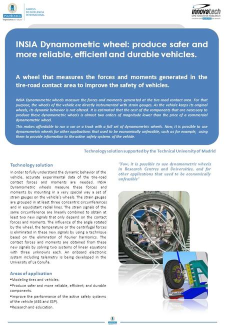 INSIA Dynamometric wheel: produce safer and more reliable, efficient and durable vehicles. A wheel that measures the forces and moments generated in the.