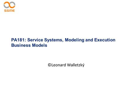 PA181: Service Systems, Modeling and Execution Business Models ©Leonard Walletzký.