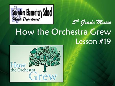 5 th Grade Music How the Orchestra Grew Lesson #19.