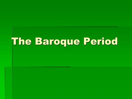 "The Baroque Period.  Began around 1580 -1750  Strove to alter time and intensify emotions  Existed for the moment ""All for love and the world well."