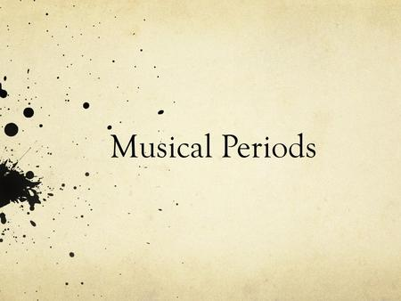Musical Periods. Antiquity Medieval Renaissance Baroque Classical Romantic Modern Present.