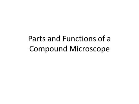 Parts and Functions of a Compound Microscope. Light Microscope Simple – uses a single lens Compound – uses a set of lenses or lens systems.