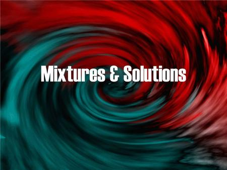 Mixtures & Solutions. Mixtures Mixtures are composed (made of) two or more substances (things) that are mixed together BUT can be separated from each.
