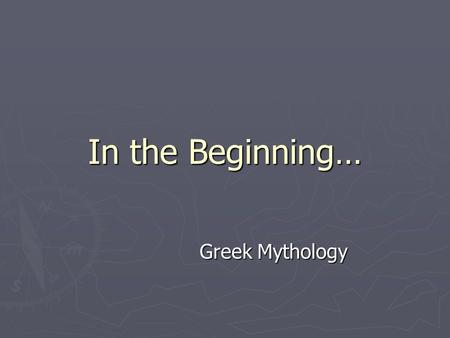 In the Beginning… Greek Mythology. What is Mythology? The human race has always asked questions.  Why are we here?  Why did this happen?  How did we.