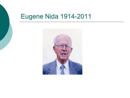 "Eugene Nida 1914-2011. Nida and ""the science of translating""  Towards a Science of Translating (1964);  The Theory and Practice of Translation (with."