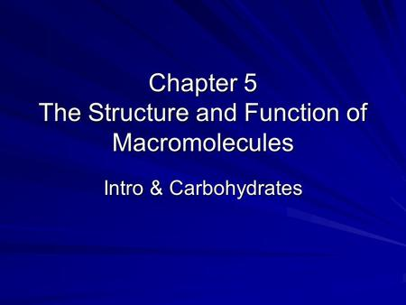Chapter 5 The Structure and Function of Macromolecules Intro & Carbohydrates.