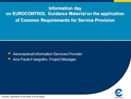 Information day on EUROCONTROL Guidance Material on the application of Common Requirements for Service Provision  Aeronautical Information Services Provider.
